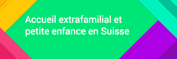 Accueil extrafamilial et petite enfance en Suisse