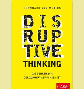 """""""Disruptive Thinking"""" von Bernhard von Mutius"""