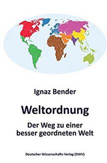 Cover: Bender: Weltordnung. Der Weg zu einer besser geordneten Welt. Quelle: dwverlag.de