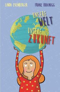 Titelbild Unsere Welt. Unsere Zukunft. Quelle: www.umweltbildung.a
