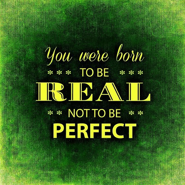 sei du selbst, perfekt ist nicht möglich