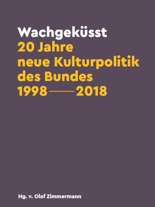 Wachgeküsst - 20 Jahre neue Kulturpolitik des Bundes 1998-2018