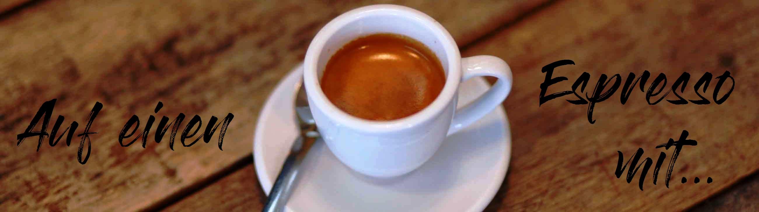 auf einen Espresso mit...