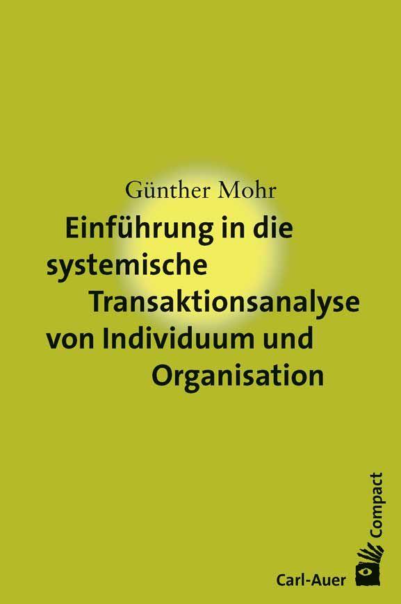 Günther Mohr Einführung in die systemische Transaktionsanalyse von Individuum und Organisation