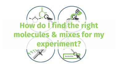 How do I find the right molecules & mixes for my experiment?