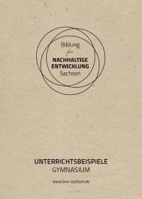 Titelseite Bildung für Nachhaltige Entwicklung Sachsen. Unterrichtsbeispiele Gymnasium. Quelle: arche-nova.org
