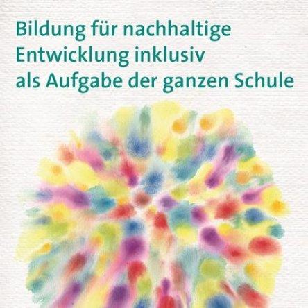 """Titelbild des Handbuch """"Bildung für nachhaltige Entwicklung inklusiv als Aufgabe der ganzen Schule"""". Quelle: bezev.de"""