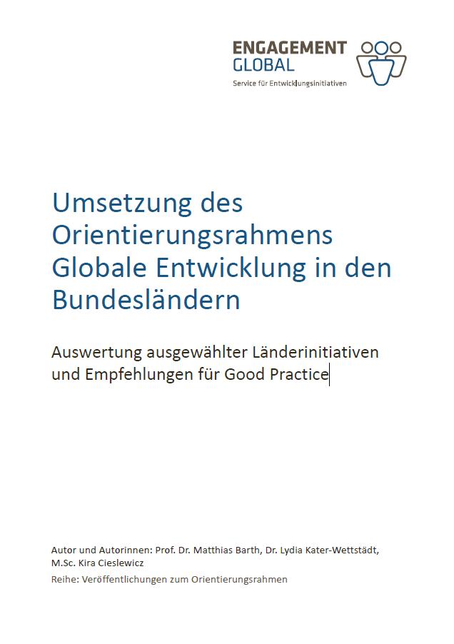 Titelseite Umsetzung des Orientierungsrahmens Globale Entwicklung in den Bundesländern. Auswertung ausgewählter Länderinitiativen und Empfehlungen für Good Practice. Quelle: ENGAGEMENT GLOBAL gGmbH