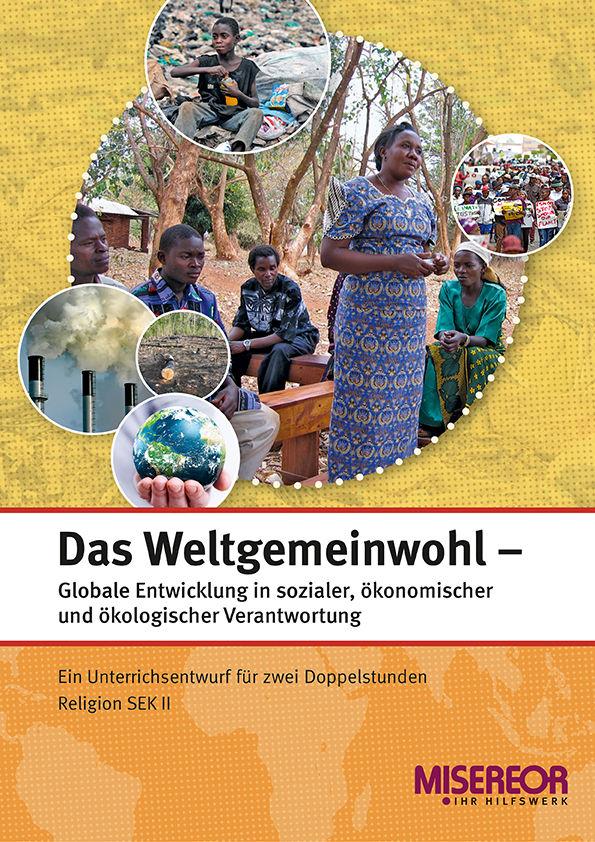 """Titelseite """"Das Weltgemeinwohl - Globale Entwicklung in sozialer, ökonomischer und ökologischer Verantwortung"""". Quelle: misereor.de"""