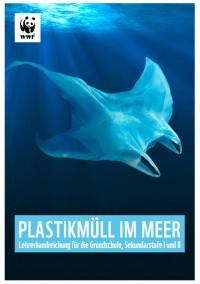 Plastikmüll im Meer – Lehrerhandreichung für die Grundschule, Sekundarstufe I und II. Quelle: www.wwf.de