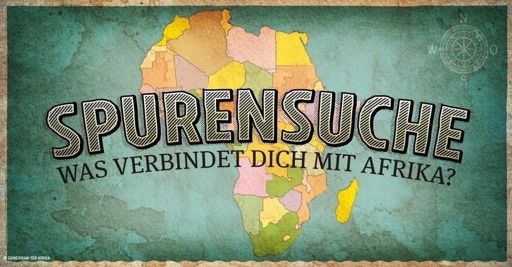Spurensuche – Was verbindet dich mit Afrika? Quelle: www.gemeinsam-fuer-afrika.de