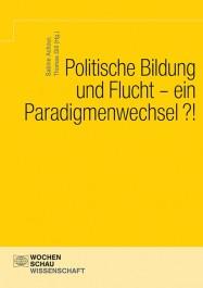 """Cover """"Politische Bildung und Flucht – ein Paradigmenwechsel?!"""" Quelle: wochenschau-verlag.de"""
