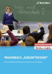 """Titelseite Praxisbuch """"Zukunftsesser: Klimafreundliche Ernährung im Unterricht und Schulalltag"""". Quelle: Verbraucherzentrale NRW"""