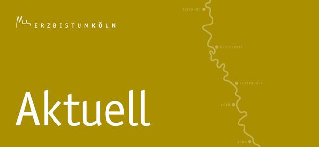Aktuell_Informationen aus dem Erzbistum Köln