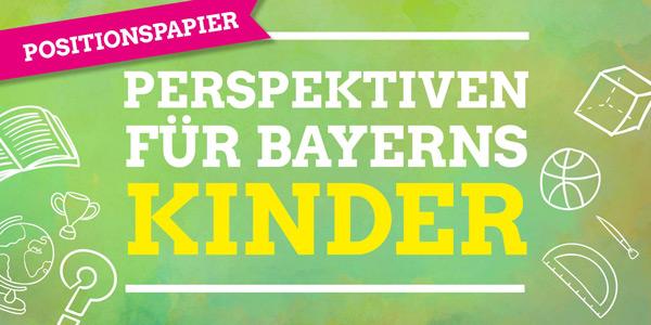Positionspapier: Perspektiven für Bayerns Kinder