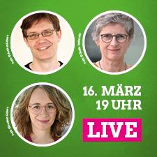 16. März, 19 Uhr, LIVE: Britta Haßelmann, Sascha Müller und Eva Lettenbauer