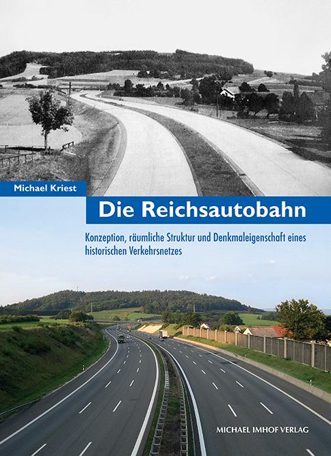 Die Reichsautobahn - Konzeption, räumliche Struktur und Denkmaleigenschaft eines historischen Verkehrsnetzes