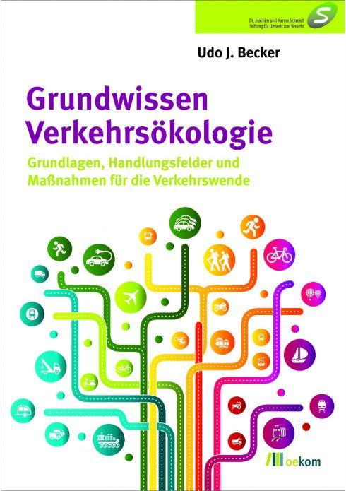 Grundwissen Verkehrsökologie  Grundlagen, Handlungsfelder und Maßnahmen für die Verkehrswende