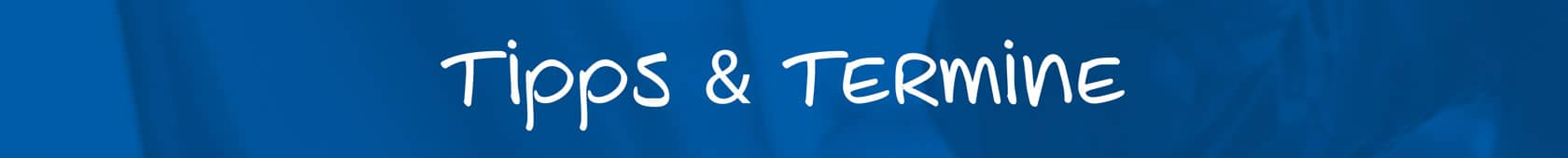 Tipps & Termine