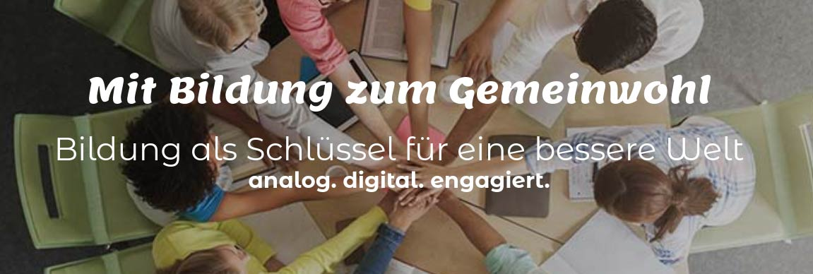 Bildung als Schlüssel für eine bessere Welt   analog. digital. engagiert.