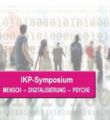 IKP-Symposium Mensch - Digitalisierung - Psyche