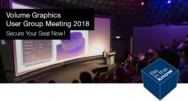 Volume Graphics User Group Meeting 2018: Be in the know