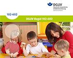 DGUV Regel 102-602 Branche Kindertageseinrichtung